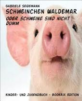 Schweinchen Waldemar: oder Schweine sind nicht dumm