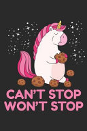Can't Stop Won't Stop: Blank Lined Notebook for Unicorn Lovers and Mythical Creatures Enthusiasts
