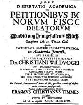Diss. acad. de petitionibus bonorum fisco delatorum ...