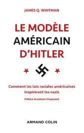 Le modèle américain d'Hitler: Comment les lois raciales américaines inspirèrent les nazis