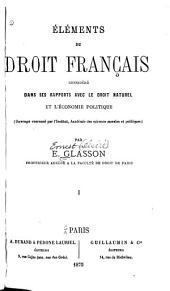 Elements du droit francais considere dans ses repports avec le droit naturel et l'economie politique ...