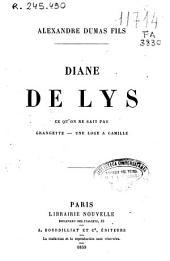 Diane de Lys ; Ce qu'on ne sait pas ; Grangette ; Une loge a Camille
