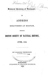 Natural history of Vermont: An address delivered at Boston, before the Boston society of natural history, June, 1850
