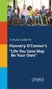 "A Study Guide for Flannery O'Connor's ""Life You Save May Be Your Own"""