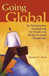 Going Global  An Information Sourcebook for Small and Medium sized Businesses PDF