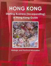 Hong Kong Starting Business (Incorporating) in Hong Kong Guide: Strategic and Practical Information