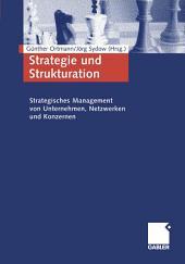 Strategie und Strukturation: Strategisches Management von Unternehmen, Netzwerken und Konzernen