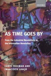 As Time Goes By : From the Industrial Revolutions to the Information Revolution: From the Industrial Revolutions to the Information Revolution