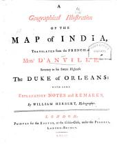 A Geographical Illustration of the Map of India: Tr. from the French of Mon. D'Anville ... with Some Explanatory Notes and Remarks