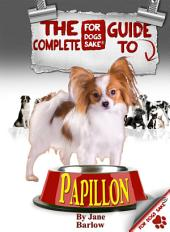 The Complete Guide to Papillon Dogs: All About Papillons