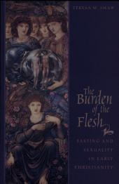 The Burden of the Flesh: Fasting and Sexuality in Early Christianity