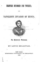 Eighteen Hundred and Twelve: Or, Napoleon's Invasion of Russia: An Historical Romance
