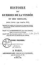 Histoire des guerres de la Vendée et des chouans depuis l'année 1792 jusqu'en 1815