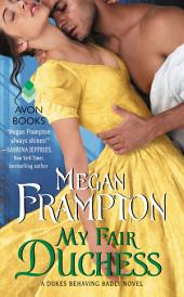 My Fair Duchess: A Dukes Behaving Badly Novel