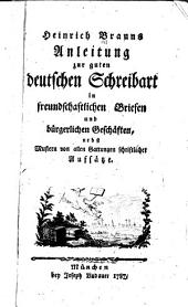 Anleitung zur guten deutschen Schreibart in freundschaftlichen Briefen und bürgerlichen Geschäften, nebst Mustern von allen Gattungen schriftlicher Aufsätze