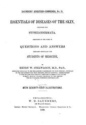 Essentials of Diseases of the Skin: Including the Syphilodermata; Arranged in the Form of Questions and Answers; Prepared Especially for Students of Medicine