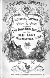 Pantomime Budgets, and by special command a Tête-à-Tête between Sir John Barleycorn and the Old Lady in Threadneedle Street