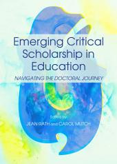 Emerging Critical Scholarship in Education: Navigating the Doctoral Journey