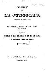 L'Ascension de la Jungfrau, effectuée le 28 août 1841 par MM. Agassiz, Forbes, Du Chatelier et Desor, précédée du récit de leur traversée de la mer de glace du Grimsel à Viesch en Valais ... Tiré de la Bibliothèque universelle de Genève, etc