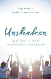 Unshaken: Experience the Power and Peace of a Life of Prayer