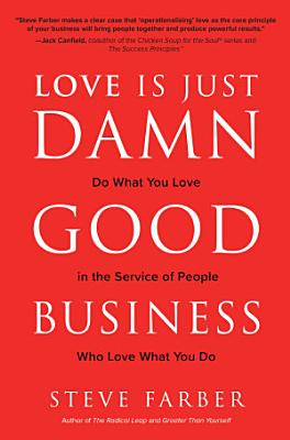 Love is Just Damn Good Business  Do What You Love in the Service of People Who Love What You Do