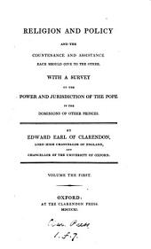 Religion and policy and the countenance and assistance each should give the other, with a survey of the power and jurisdiction of the pope: Volume 1