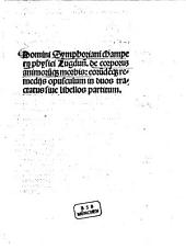 Domini Symphoriani champerii physici Lugdun[ensis] de corporum animoru[m]q[ue] morbis: eoru[m]de[m]q[ue] remediis opusculum: in duos tractatus sive libellos partitum