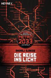 Die Reise ins Licht: METRO 2033-Universum-Roman