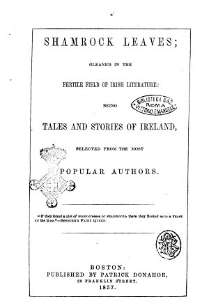 Shamrock Leaves Gleaned in the Fertile Field of Irish Literature Being Tales and Stories of Ireland Selected from the Most Popular Authors PDF