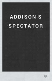 Addison's Spectator: Volume 1