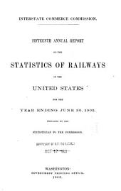 Annual Report on the Statistics of Railways in the United States, the Interstate Commerce Commission for the Year Ending ...: Volume 15