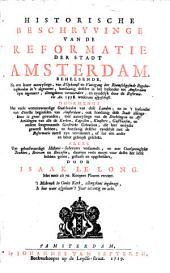 Historische beschryvinge van de reformatie der stadt Amsterdam ...