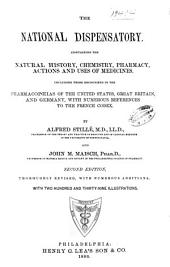 The National Dispensatory: Containing the Natural History, Chemistry, Pharmacy, Actions and Uses of Medicines, Including Those Recognized in the Pharmacopoeias of the United States, Great Britain, and Germany, with Numerous References to the French Codex