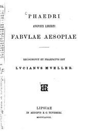 Phaedri Augusti liberti Fabulae Aesopiae: Recognovit et praefatus est Lucianus Müller