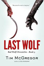 Last Wolf (Bad Wolf Chronicles - Book 3): Bad Wolf Chronicles - Book 3