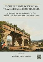 Pious Pilgrims  Discerning Travellers  Curious Tourists  Changing Patterns of Travel to the Middle East from Medieval to Modern Times PDF