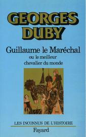 Guillaume le Maréchal: Ou le meilleur chevalier du monde