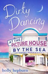 Dirty Dancing at the Picture House by the Sea: Part Three