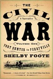 The Civil War: A Narrative: Volume 1: Fort Sumter to Perryville
