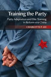 Training the Party: Party Adaptation and Elite Training in Reform-era China