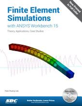 Finite Element Simulations with ANSYS Workbench 15: Theory, Applications, Case Studies