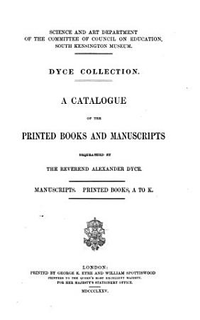 A Catalogue of the Printed Books and Manuscripts Bequeathed by the Reverend Alexander Dyce0 PDF