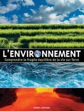L'Environnement - Comprendre le fragile équilibre de la vie sur Terre