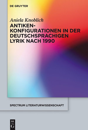 Antikenkonfigurationen in der deutschsprachigen Lyrik nach 1990 PDF
