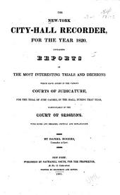 The New-York City-Hall Reporter ...: Containing Reports, of the Most Interesting Trials and Decisions which Have Arisen in the Various Courts of Judicature, for the Trial of Jury Causes in the Hall ... Particularly in the Court of Sessions, Volume 5