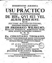 Dissertatio juridica De usu practico tituli institutionum de his, qui sui vel alieni juris sunt