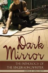 Dark Mirror: The Pathology of the Singer-songwriter