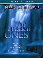 Thy Hidden Ones: The life of the believer as illustrated in the Song of Solomon