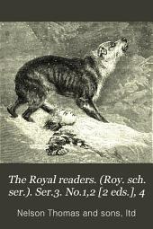 The Royal readers. (Roy. sch. ser.). Ser.3. No.1,2 [2 eds.], 4