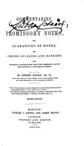 Commentaries on the Law of Promissory Notes, and Guaranties of Notes, and Checks on Banks and Bankers: With Occasional Illustrations from the Commercial Law of the Nations of Continental Europe